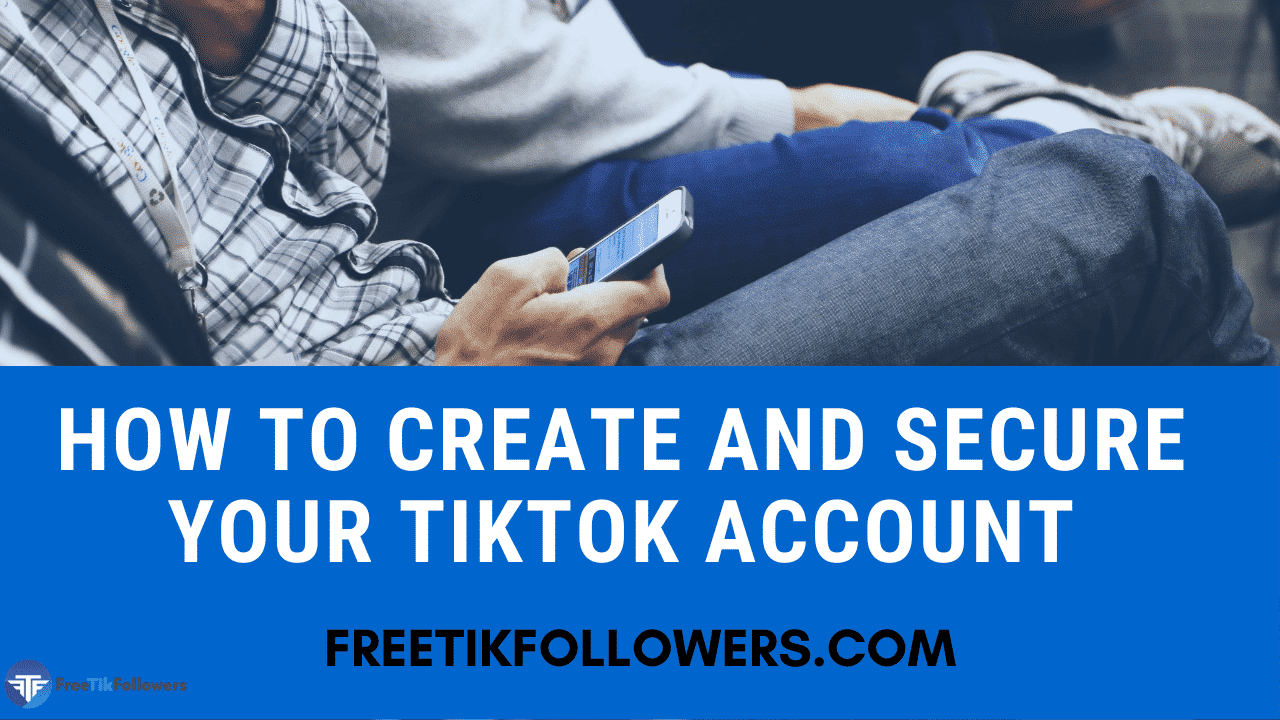 How to Create and Secure your TikTok account