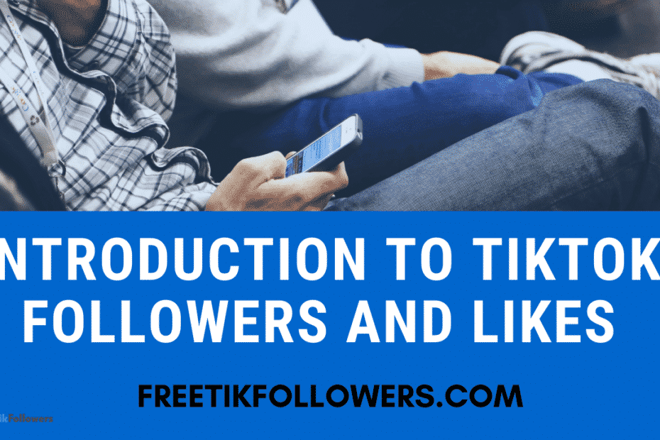 Intro to Tikok Followers and Likes
