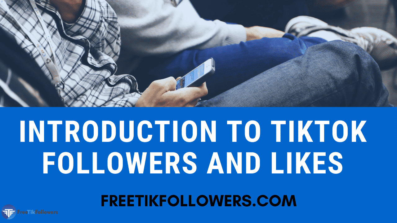 Intro to Tikok Followers and Likes