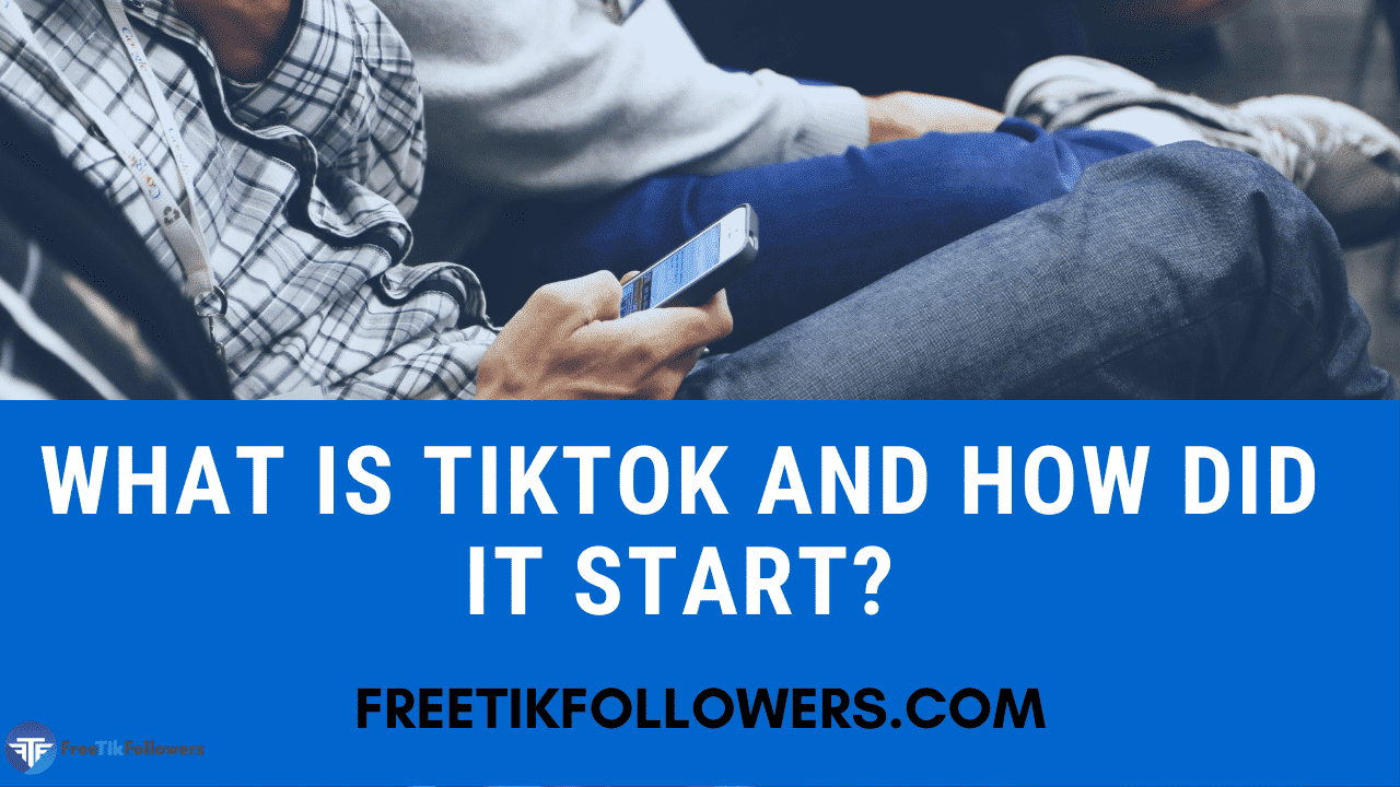 What Is TikTok And How Did It Start