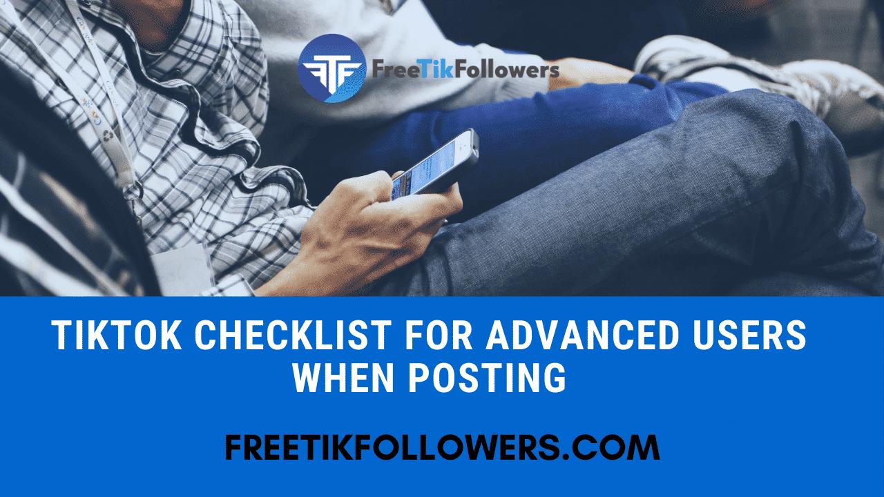 TikTok Checklist for Advanced users when posting